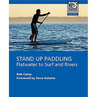 Stand Up Paddling - Flatwater to Surf and Rivers by Rob Casey - Dave K