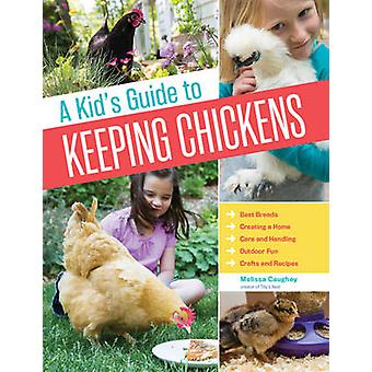 A Kid's Guide to Keeping Chickens by Melissa Caughey - 9781612124186