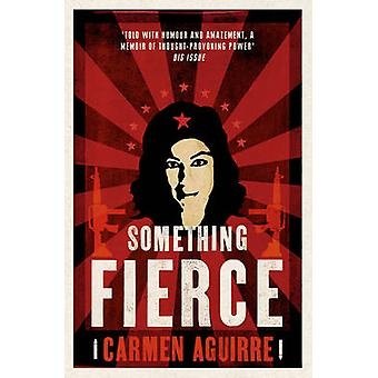 Something Fierce - Memoirs of a Revolutionary Daughter by Carmen Aguir