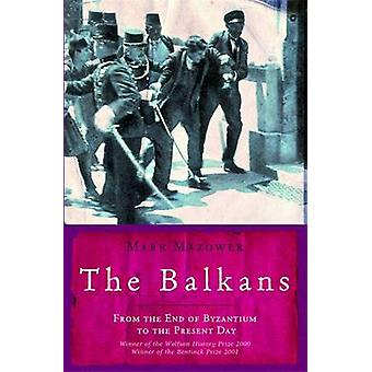 The Balkans - From the End of Byzantium to the Present Day by Mark Maz