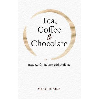Tea - Coffee & Chocolate - How We Fell in Love with Caffeine by Melani