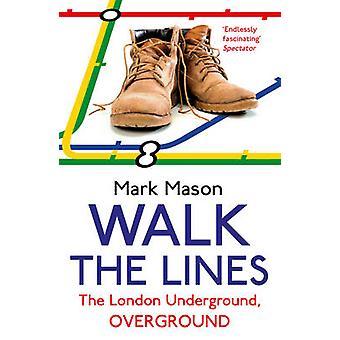 Walk the Lines - The London Underground - Overground by Mark Mason - 9
