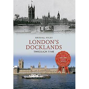 Londense Docklands door de tijd door Michael Foley - 9781445640495 boek