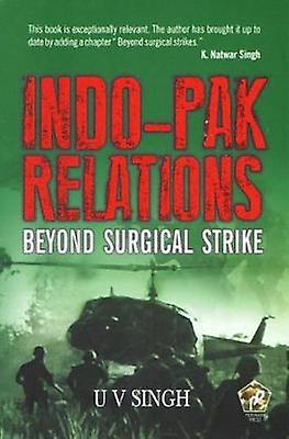Indo-Pak Relations - Beyond Surgical Strike by Indo-Pak Relations - Bey
