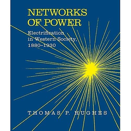 Networks of Power  Electrification in Western Society, 1880-1930 (Softshell Books)