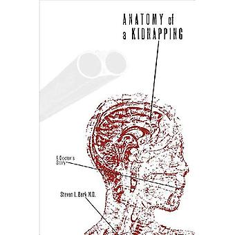 Anatomy of a Kidnapping: A Doctor 's Story