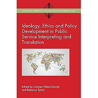 Ideologie, ethiek en ontwikkeling van het beleid bij de interpretatie van de openbare dienstverlening en de vertaling - vertaling, vertolking en sociale rechtvaardigheid in een geglobaliseerde wereld (Paperback)