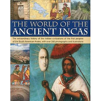 The World of the Ancient Incas: The Extraordinary History of the Hidden Civilizations of the First Peoples of the South American Andes, with Over 200 Photographs and Illustrations