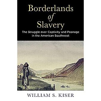Borderlands of Slavery - The Struggle Over Captivity and Peonage in th