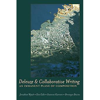 Deleuze and Collaborative Writing by Jonathan Wyatt & Ken Gale & Susanne Gannon & Bronwyn Davies