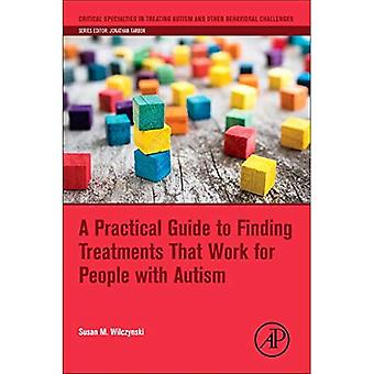 A Practical Guide to Finding Treatments That Work for People with Autism (Critical Specialties� in Treating Autism and other Behavioral Challenges)