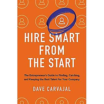 Hire Smart from the Start:� The Entrepreneur's Guide to Finding, Catching, and Keeping the Best Talent for Your Company
