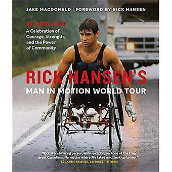 Rick Hansen's Man in Motion World Tour: 30 Years Later--A Celebration of Courage, Strength, and the Power of Community