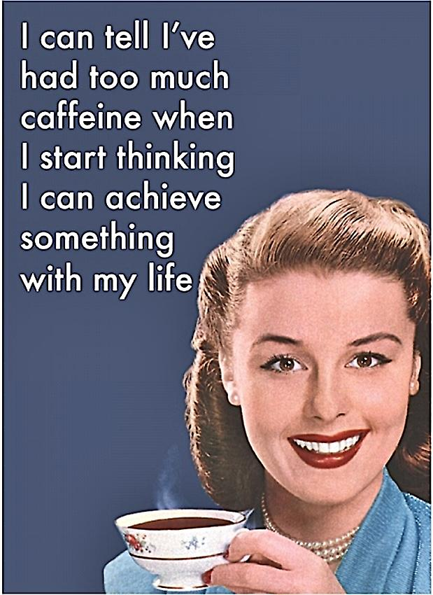 I Can Tell I've Had Too Much Caffeine... Metal Funny Fridge Magnet    (hb)
