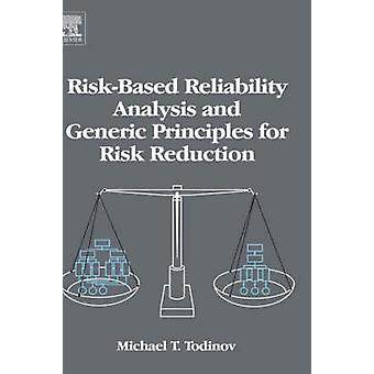 RiskBased Reliability Analysis and Generic Principles for Risk Reduction by Todinov & M. T.