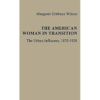 المرأة الأمريكية تمر بمرحلة انتقالية تأثير الحضرية 18701920 ويلسون & غيبونز مارغريت