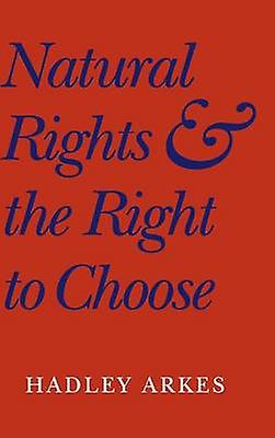 Natural Rights and the Right to Choose by Arkes & Hadley