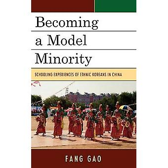 Becoming a Model Minority Schooling Experiences of Ethnic Koreans in China by Gao & Fang