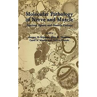 Molecular Pathology of Nerve and Muscle  Noxious Agents and Genetic Lesions by Kidman & Antony D.