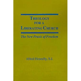 Teologia para uma igreja libertadora a Praxis nova da liberdade por Hennelly & Alfred