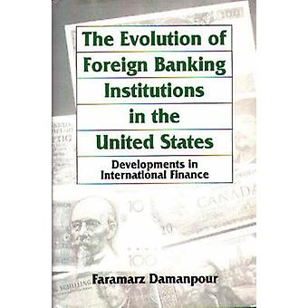 The Evolution of Foreign Banking Institutions in the United States Developments in International Finance by Damanpour & Faramarz