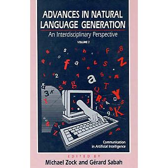 Advances in Natural Language Generation An Interdisiplinary Perspective Volume 2 by Zock & Michael