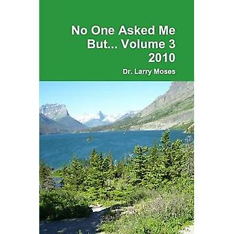 No One Asked Me But... Volume 3  2010 by Moses & Dr. Larry