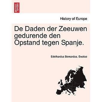 De Daden der Zeeuwen gedurende den Opstand impulsiona Spanje. por Swalue & Edelhardus Bernardus.