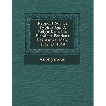 Rapport Sur Le Typhus Qui a Herrschaft Dans Les Flandres Pendant Les Ann Es 1846 1847 Et 1848 von anonym