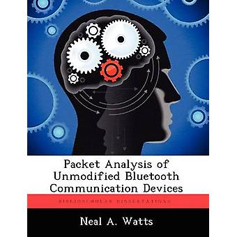 Packet Analysis of Unmodified Bluetooth Communication Devices by Watts & Neal A.