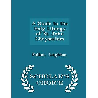 A Guide to the Holy Liturgy of St. John Chrysostom  Scholars Choice Edition by Leighton & Pullan