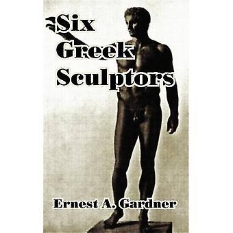 Sex grekiska skulptörer av Gardner & Ernest A.