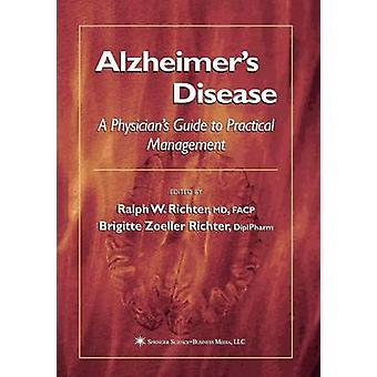 Alzheimer S Disease A Physician S Guide to Practical Management by Richter & Ralph W.