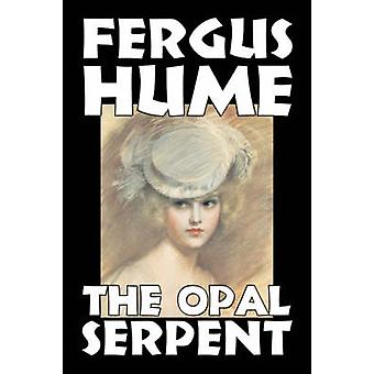 The Opal Serpent by Fergus Hume Fiction Mystery  Detective Action  Adventure by Hume & Fergus