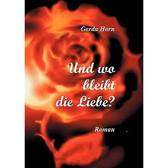 Und Wo Bleibt Die Liebe par corne & Gerda