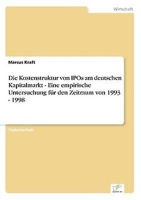 Die Kostenstruktur von IPOs am deutschen Kapitalmarkt  Eine empirische Untersuchung fr den Zeitraum von 1993  1998 by Kraft & Marcus