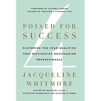 Poised for Success - Mastering the Four Qualities That Distinguish Out