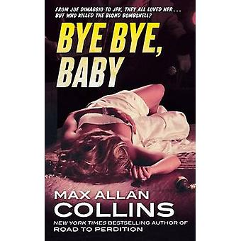 Bye Bye - Baby by Max Allan Collins - 9780765336682 Book