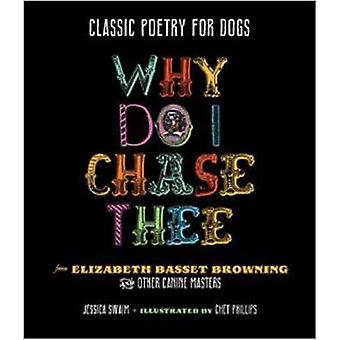 Why Do I Chase Thee? - Poetry for Dogs from Elizabeth Basset Browning