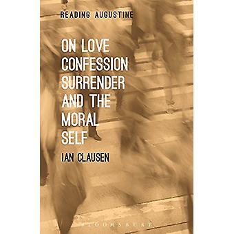 On Love - Confession - Surrender and the Moral Self by Ian Clausen -