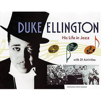 Duke Ellington - His Life in Jazz with 21 Activities by Stephanie Stei