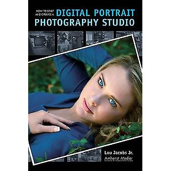 How to Start and Operate a Digital Portrait Photography Studio by Lou