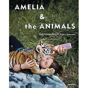 Robin Schwartz - Amelia and the Animals by Robin Schwartz - Lena Dunha