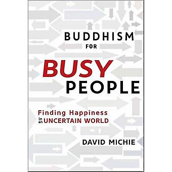Buddhism for Busy People - Finding Happiness in a Hurried World by Dav