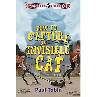 The Genius Factor - How to Capture an Invisible Cat by Paul Tobin - Th