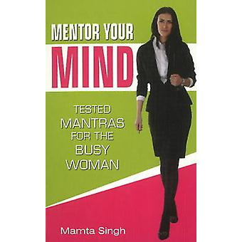 Mentor Your Mind - Tested Mantras for the Busy Woman by Mamta Singh -