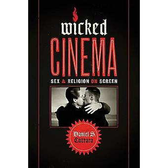 Wicked Cinema - Sex and Religion on Screen by Daniel S. Cutrara - 9781