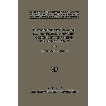 Personendarstellung bei den Florentinischen Geschichtschreibern der Renaissance by Gmelin & Hermann