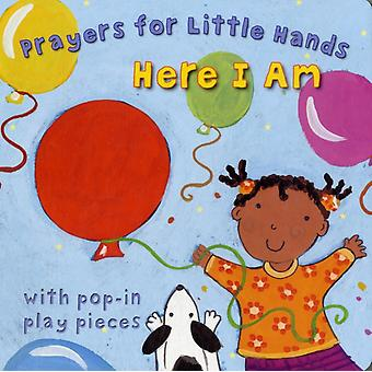 Here I am: Prayers for Little Hands (Board book) by Rock Lois