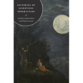 Histories of Scientific Observation by Lorraine Daston - Elizabeth Lu